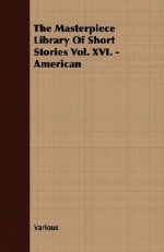 The Masterpiece Library of Short Stories Vol. XVI. - American - John Alexander Hammerton