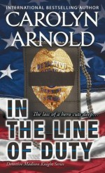 In the Line of Duty (Detective Madison Knight) - Carolyn Arnold