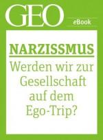 Narzissmus: Werden wir zur Gesellschaft auf dem Ego-Trip? (GEO eBook Single) (German Edition) - Geo, GEO Magazin, GEO eBook