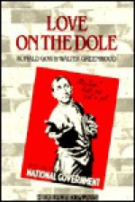 Love on the Dole - Ray Speakman, Walter Greenwood