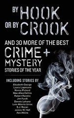 By Hook or By Crook and 30 More of the Best Crime and Mystery Stories of the Year - Dana Cameron, Ed Gorman, Elizabeth George, Dennis Lehane, S.J. Rozan, Jim Fusilli, Nancy Pickard, Luis Alberto Urrea, Ace Atkins, Laura Lippmann, Max Allan Collins