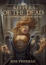 Keepers of the Dead (The Cairnwood Manor Series Book 2) - Bob Freeman, Enggar Adirasa, Scott M. Sandridge