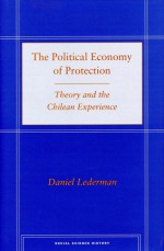 The Political Economy of Protection: Theory and the Chilean Experience - Daniel Lederman