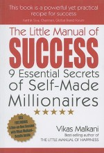 The Little Manual of Success: 9 Essential Secrets of Self-Made Millionaires - Vikas Malkani