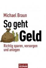 So geht Geld: Richtig sparen, vorsorgen und anlegen (German Edition) - Michael Braun