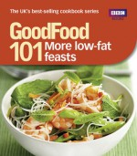 Good Food 101: More Low-fat Feasts: Triple-tested Recipes - BBC Books, BBC Books