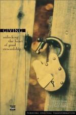 Giving: Unlocking the Heart of Good Stewardship (Pursuing Spiritual Transformation) - John Ortberg, Laurie Pederson, Judson Poling