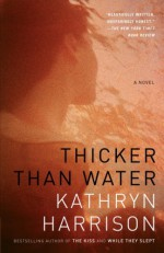 Thicker Than Water - Kathryn Harrison