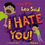 The Day Leo Said I Hate You! - Robie H. Harris, Molly Bang