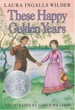 These Happy Golden Years - Garth Williams, Laura Ingalls Wilder