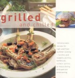 Grilled and Chilled: 120 Delectable Recipes for Light and Fresh Summer Cooking - Martha Day