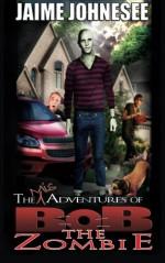 The Misadventures of Bob the Zombie - Jaime Johnesee, Jeffrey Kosh, Jeffrey Kosh, Leigh M Lane