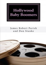 Hollywood Baby Boomers: A Biographical Dictionary - James Robert Parish, Don Stanke
