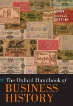 The Oxford Handbook of Business History (Oxford Handbooks in Business & Management) - Geoffrey Jones, Jonathan Zeitlin