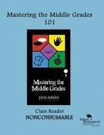 Mastering the Middle Grades 101 Class Reader - Maria Garriott, Ann Maouyo, Leslie Geneva Jones
