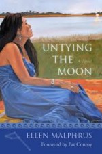 Untying the Moon - Ellen Malphrus, Pat Conroy