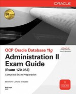 OCP Oracle Database 11g Administration II Exam Guide: Exam 1Z0-053 (Oracle Press) - Bob Bryla