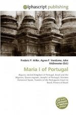 Maria I of Portugal - Agnes F. Vandome, John McBrewster, Sam B Miller II