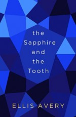 The Sapphire and the Tooth (Kindle Single) (The Family Tooth Book 1) - Ellis Avery