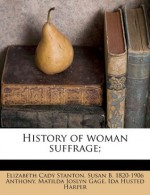 History of woman suffrage; - Elizabeth Cady Stanton, Susan B. 1820-1906 Anthony, Matilda Joslyn Gage