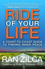 Ride of Your Life: A Coast-to-Coast Guide to Finding Inner Peace - Ran Zilca, Philip Zimbardo, Deepak Chopra, Sonja Lyubomirsky, James W. Pennebaker, Barbara Fredrickson, Caroline Adams Miller