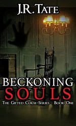 Beckoning Souls: A Horror Story (The Gifted Curse Series Book 1) - J.R. Tate