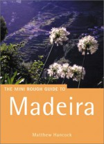 The Rough Guide To Madeira 1 (Rough Guide Mini Guides) - Matthew Hancock