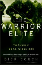 The Warrior Elite: The Forging of SEAL Class 228 - Dick Couch, Cliff Hollenbeck