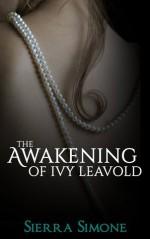 The Awakening of Ivy Leavold - Sierra Simone