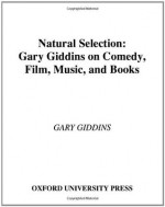 Natural Selection: Gary Giddins on Comedy, Film, Music, and Books - Gary Giddins
