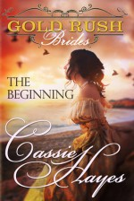Gold Rush Brides: The Beginning - Kathleen Hayes, Cassie Landers, Amy Dombro