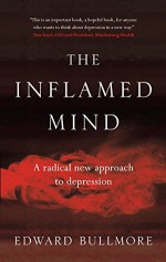 The Inflamed Mind: A radical new approach to depression - Edward Bullmore