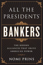All the Presidents' Bankers by Nomi Prins (9-Apr-2015) Paperback - Nomi Prins