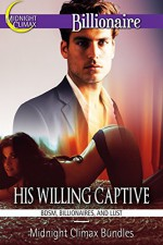 His Willing Captive (BDSM, Billionaires, and Lust) (Bondage and Rich Men Book 1) - Midnight Climax Bundles