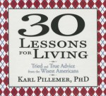30 Lessons for Living: True Advice from the Wisest Americans - Sean Pratt, Karl Pillemer