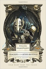 William Shakespeare's Tragedy of the Sith's Revenge: Star Wars Part the Third - Ian Doescher