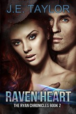 Raven Heart (The Ryan Chronicles Book 2) - J.E. Taylor
