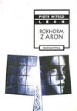 Rokhorm z Aron - Piotr Witold Lech