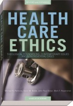 Health Care Ethics: Theological Foundations, Contemporary Issues, and Controversial Cases - Michael R. Panicola, David M. Belde, John Paul Slosar, Mark F. Repenshek