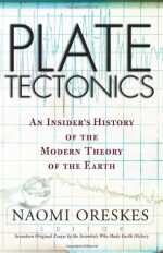 Plate Tectonics: An Insider's History Of The Modern Theory Of The Earth - Naomi Oreskes