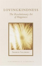 Lovingkindness: The Revolutionary Art of Happiness - Sharon Salzberg, Jon Kabat-Zinn