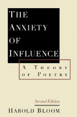 The Anxiety of Influence: A Theory of Poetry - Harold Bloom
