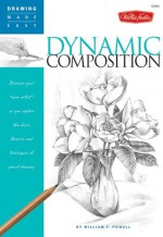 """Drawing Made Easy: Dynamic Composition: Discover your """"inner artist"""" as you explore the basic theories and techniques of pencil drawing - William F. Powell"""