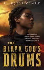 The Black God's Drums - P. Djeli Clark