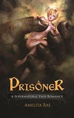 Prisoner: A Paranormal Yaoi Romance - Amelita Rae