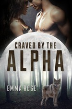 Craved by the Alpha - Emma Rose