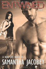Entwined: Book 3 - A New Life Series (Volume 3) - Samantha Jacobey