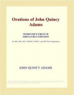 Orations Of John Quincy Adams (Webster's French Thesaurus Edition) - John Quincy Adams