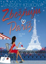 Zbožňuju Paříž - Lindsey Kelk, Jiřina Stárková