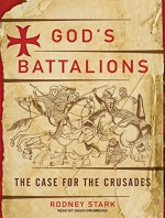 God's Battalions: The Case for the Crusades - Rodney Stark, David Drummond